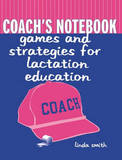 Coach's Notebook: Games and Strategies for Lactation Education by Linda J. Smith