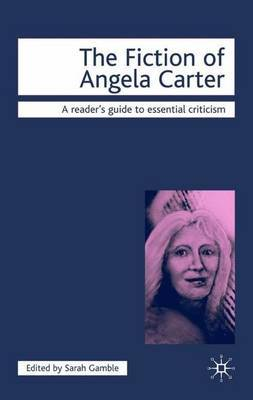 The Fiction of Angela Carter by Sarah Gamble