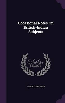 Occasional Notes on British-Indian Subjects by Sidney James Owen image