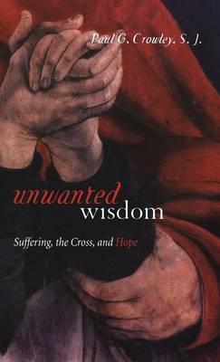 Unwanted Wisdom by Paul G. S. J. Crowley