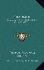Cranmer: By a Member the Roxburghe Club V1 (1839) by Thomas Frognall Dibdin