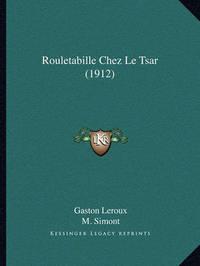 Rouletabille Chez Le Tsar (1912) by Gaston Leroux