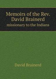 Memoirs of the Rev. David Brainerd Missionary to the Indians by David Brainerd