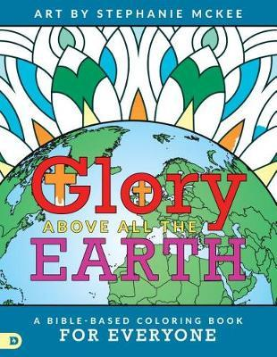 Glory Above All the Earth by Stephanie McKee image