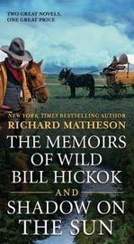 The Memoirs of Wild Bill Hickok and Shadow on the Sun by Richard Matheson