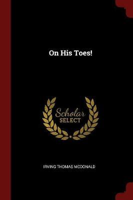 On His Toes! by Irving Thomas McDonald