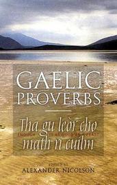 Gaelic Proverbs by Alexander Nicolson
