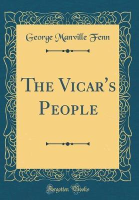 The Vicar's People (Classic Reprint) by George Manville Fenn image