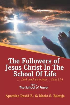 The Followers of Jesus Christ in the School of Life by Apostles David E