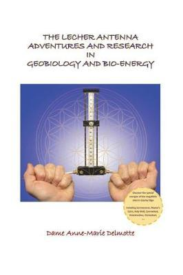 The Lecher Antenna Adventures and Research in Geobiology and Bio-Energy by Dame Anne-Marie Delmotte image