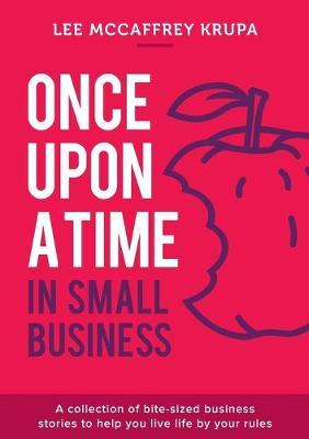 Once Upon a Time in Small Business by Lee McCaffrey Krupa