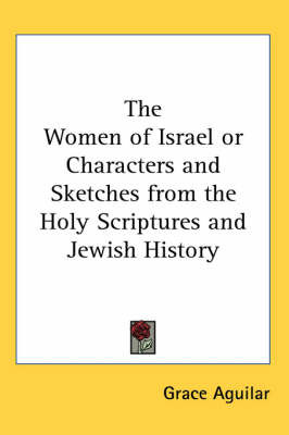 The Women of Israel or Characters and Sketches from the Holy Scriptures and Jewish History by Grace Aguilar image