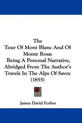 The Tour Of Mont Blanc And Of Monte Rosa: Being A Personal Narrative, Abridged From The Author's Travels In The Alps Of Savoy (1855) by James David Forbes image