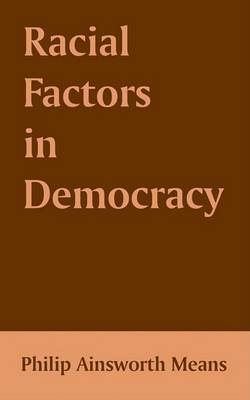 Racial Factors in Democracy by Philip Ainsworth Means image