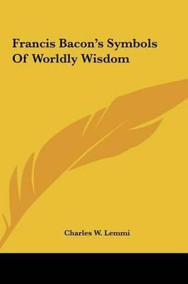 Francis Bacon's Symbols of Worldly Wisdom by Charles W. Lemmi image