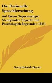 Die Rationelle Sprachforschung: Auf Ihrem Gegenwartigen Standpunkte Gepruft Und Psychologich Begrundet (1845) by Georg Heinrich Diestel