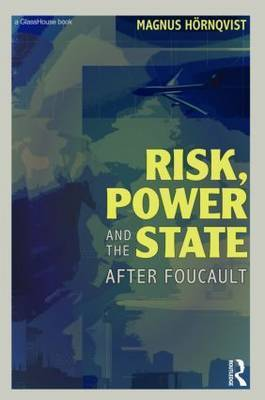 Risk, Power and the State by Magnus Hornqvist