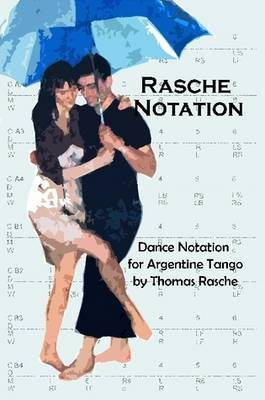 Rasche Notation for Argentine Tango by Thomas Rasche
