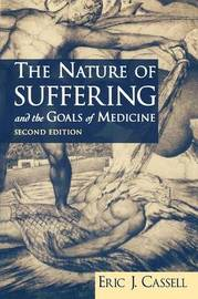 The Nature of Suffering and the Goals of Medicine by Eric J Cassell