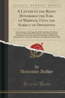 A Letter to the Right Honorable the Earl of Warwick, Upon the Subject of Opposition by Unknown Author