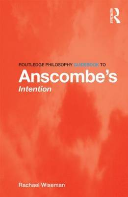 Routledge Philosophy GuideBook to Anscombe's Intention by Rachael Wiseman image