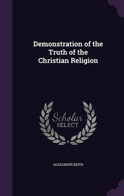 Demonstration of the Truth of the Christian Religion by Alexander Keith image