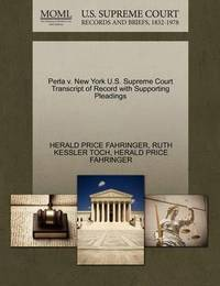 Perla V. New York U.S. Supreme Court Transcript of Record with Supporting Pleadings by Herald Price Fahringer