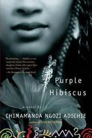 Purple Hibiscus by Chimamanda Ngozi Adichie