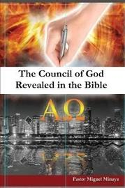 The Council of God Revealed in the Bible by Miguel a Minaya