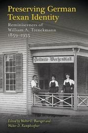 Preserving German Texan Identity by Walter L Buenger