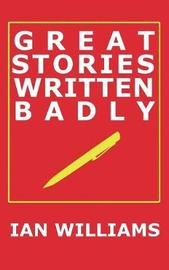 Great Stories Written Badly by Ian Williams
