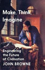Make, Think, Imagine by John Browne