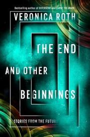 The End and Other Beginnings by Veronica Roth image