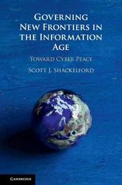 Governing New Frontiers in the Information Age by Scott J. Shackelford