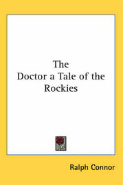 The Doctor a Tale of the Rockies by Ralph Connor image