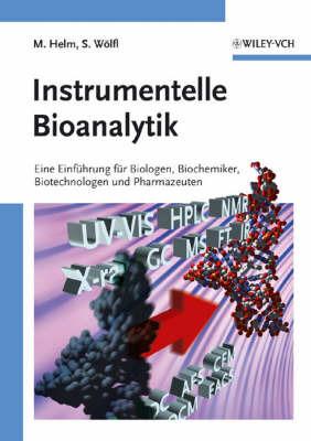 Instrumentelle Bioanalytik: Einfuhrung fur Biologen, Biochemiker, Biotechnologen und Pharmazeuten by Mark Helm image