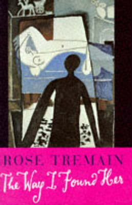 The Way I Found Her by Rose Tremain