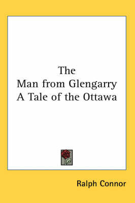 The Man from Glengarry A Tale of the Ottawa by Ralph Connor