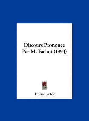 Discours Prononce Par M. Fachot (1894) by Olivier Fachot