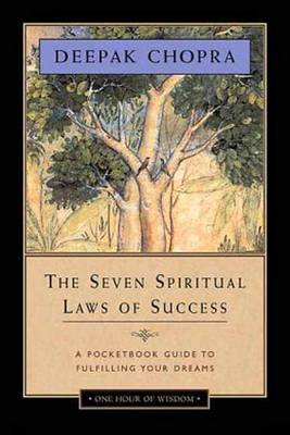 Seven Spiritual Laws of Success: A Pocketbook Guide to Fulfilling Your Dreams by Deepak Chopra