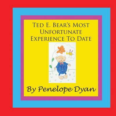 Ted E. Bear's Most Unfortunate Experience To Date by Penelope Dyan