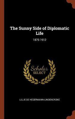 The Sunny Side of Diplomatic Life by Lillie de Hegermann-Lindencrone