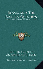 Russia and the Eastern Question: With an Introduction (1854) by Richard Cobden