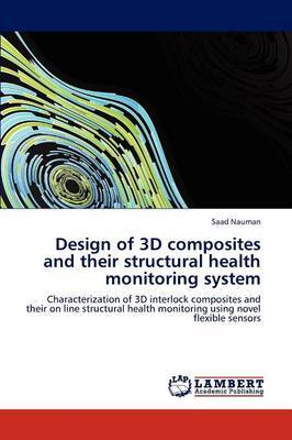 Design of 3D Composites and Their Structural Health Monitoring System by Saad Nauman
