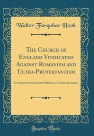 The Church of England Vindicated Against Romanism and Ultra-Protestantism by Walter Farquhar Hook image