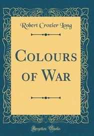 Colours of War (Classic Reprint) by Robert Crozier Long image