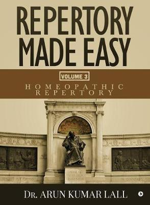 Repertory Made Easy Volume 3 by Dr Arun Kumar Lall