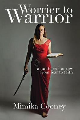 Worrier to Warrior by Mimika Cooney