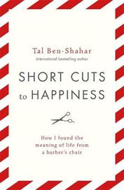 Short Cuts To Happiness by Tal Ben-Shahar