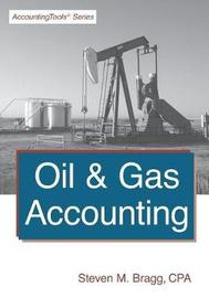 Oil & Gas Accounting by Steven M. Bragg